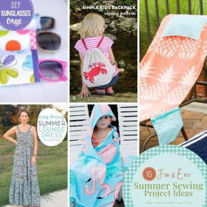A collection of 15 quick, easy and fun summer sewing projects that you can complete in a couple hours or less!