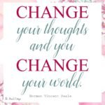 Follow The Birch Cottage on Instagram. Change your thoughts and you change your world. A free printable from The Birch Cottage.