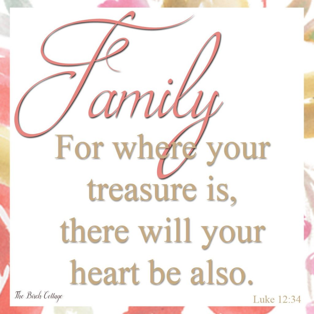 Family First - Family for where your treasure is, there will your heart be also.