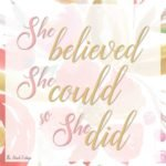 Follow The Birch Cottage on Instagram for access to She Believed She Could So She Did free printable.