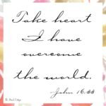 Printable from The Birch Cottage. Take heart I have overcome the world. John 16:33
