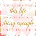 Follow The Birch Cottage on Instagram to download the You were given this live because you are strong enough to live it! A free printable from The Birch Cottage.