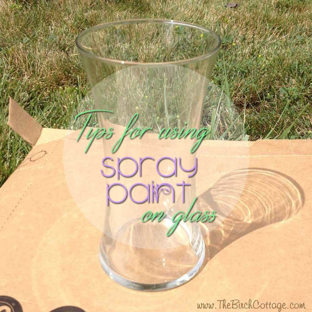 The Birch Cottage shares some tips for spray painting on glass surfaces.