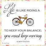 Life is like riding a bicycle. To keep your balance, you must keep riding. This adorable printable is free from The Birch Cottage. Just follow along on Instagram to access your free download.