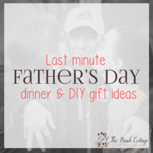 Last Minute Father's Day Dinner and DIY Gift Ideas