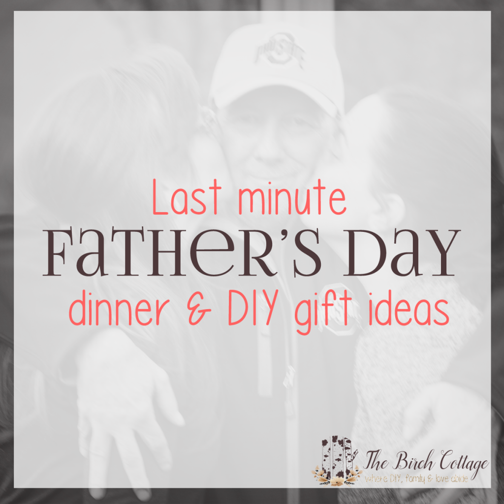 Last Minute Father's Day Dinner and DIY Gift Ideas from The Birch Cottage