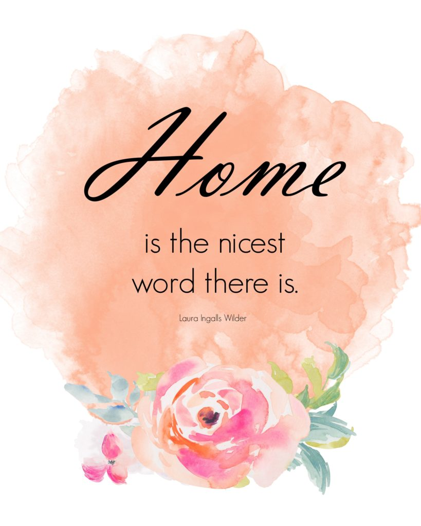 Home is the nicest word there is. Laura Ingalls Wilder