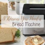 The Birch Cottage shares 5 Reasons You Need A Bread Machine