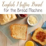 The English Muffin Bread Recipe is one of 5 reasons you need a bread machine!