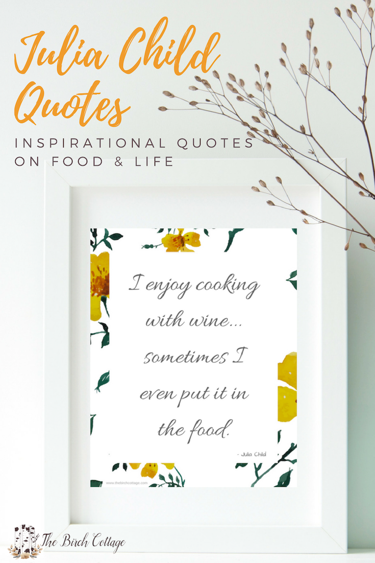 Julie & Julia - Julia Child Quotes on Food and Life from The Birch Cottage
