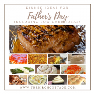 Fathers Day Dinner Ideas by The Birch Cottage